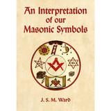 An Interpretation of our Masonic Symbols by J.S.M. Ward