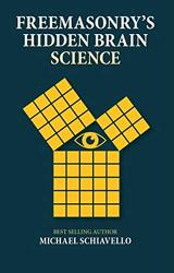 Freemasonry's Hidden Brain Science by Michael Schiavello
