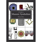 Guide to Masonic Symbolism by Duncan Moore