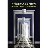 Freemasonry: Material, Moral and Mystical by Tony Baker