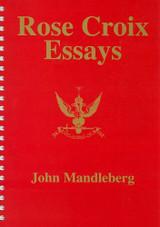 Rose Croix Essays By John Mandleberg - Spiral Bound Edition
