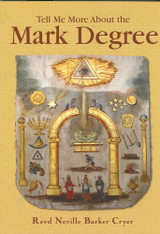 Tell Me More About the Mark Degree by Neville Barker Cryer