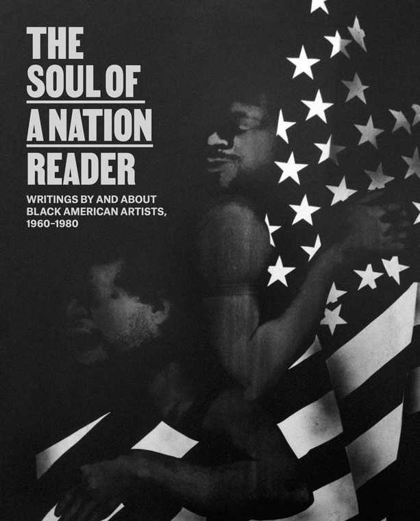 The Soul of a Nation Reader: Writings by and about Black American Artists, 1960 - 1980