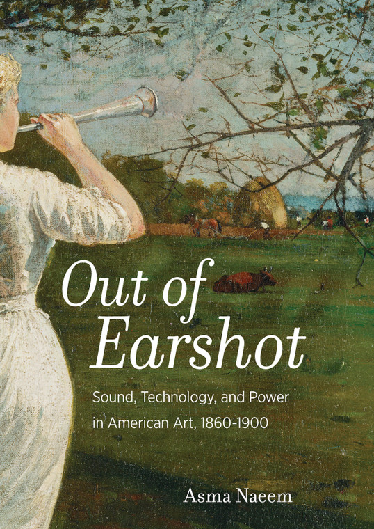Out of Earshot: Sound, Technology, and Power in American Art, 1860–1900