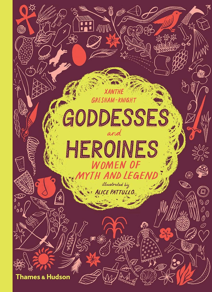 Goddesses and Heroines: Women of Myth and Legend Hardcover by Xanthe Gresham-Knight (Author), Alice Pattullo (Illustrator)