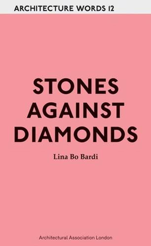 Stones Against Diamonds: Architecture Words 12 Paperback by Lina Bo Bardi  (Author)