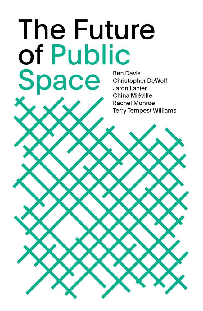 The Future of Public Space: SOM Thinkers Series Paperback by Michelle Nijhuis (Author), Jaron Lanier  (Author), Rachel Monroe  (Author), China Mieville (Author), Christopher DeWolf (Author), Ben Davis (Author), Sarah Fecht (Author), Allison Arieff (Introduction), Lawrence Weiner (Contributor)