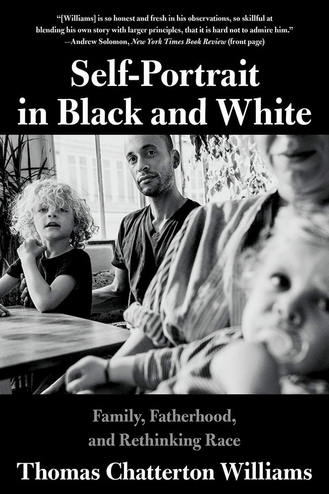 Self-Portrait in Black and White: Family, Fatherhood, and Rethinking Race Paperback by Thomas Chatterton Williams  (Author)