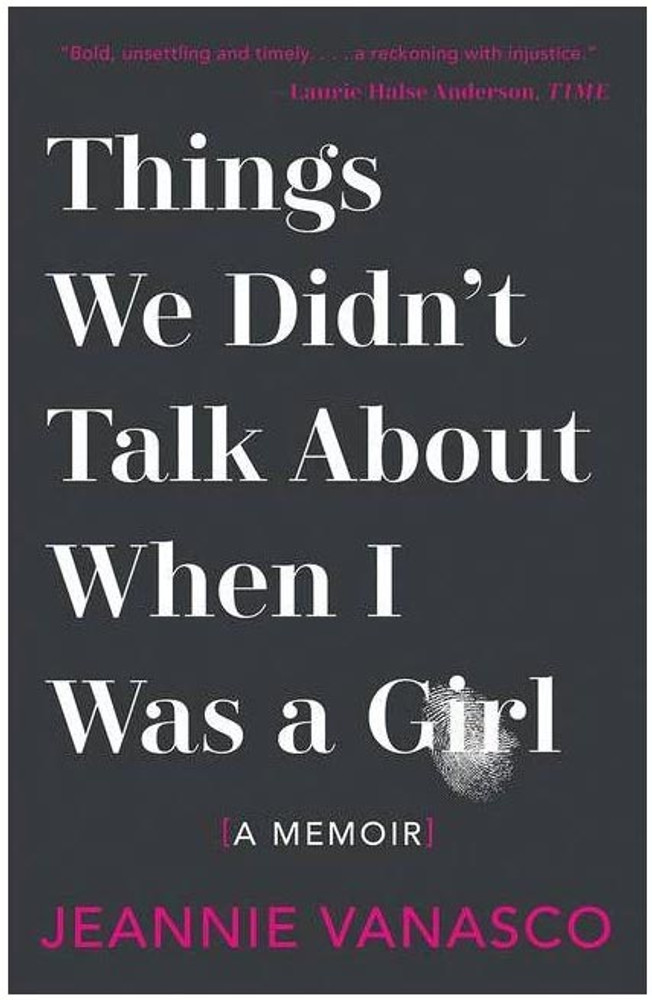 Things We Didn't Talk About When I Was A Girl: A Memoir Paperback by Jeannie Vanasco  (Author)