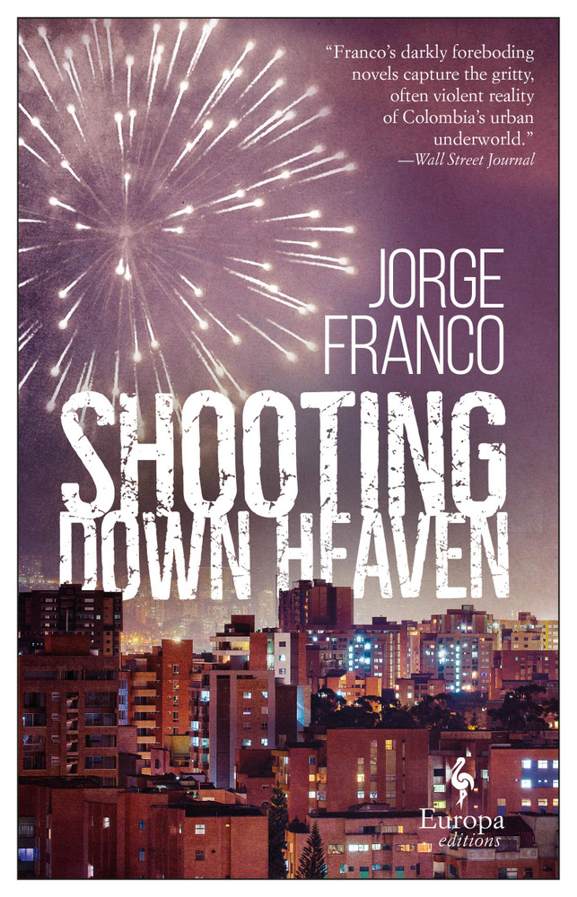 Shooting Down Heaven by Jorge Franco  (Author), Andrea Rosenberg (Translator)