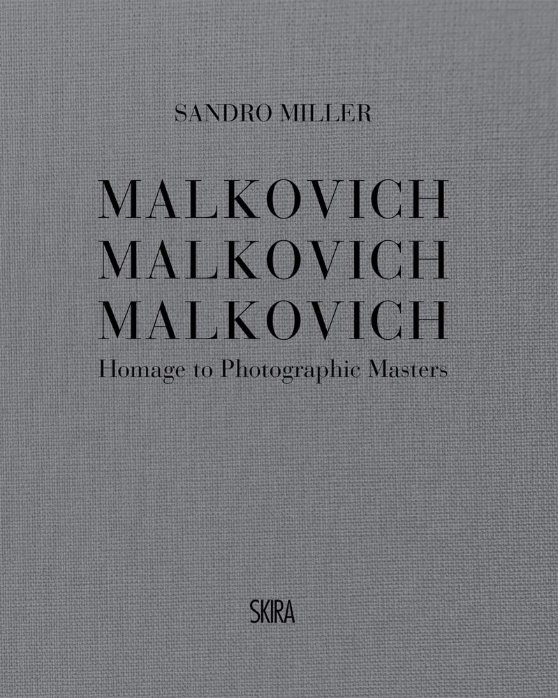 Malkovich Malkovich Malkovich: Homage to Photographic Masters Hardcover – September 15, 2020 by Sandro Miller  (Artist)