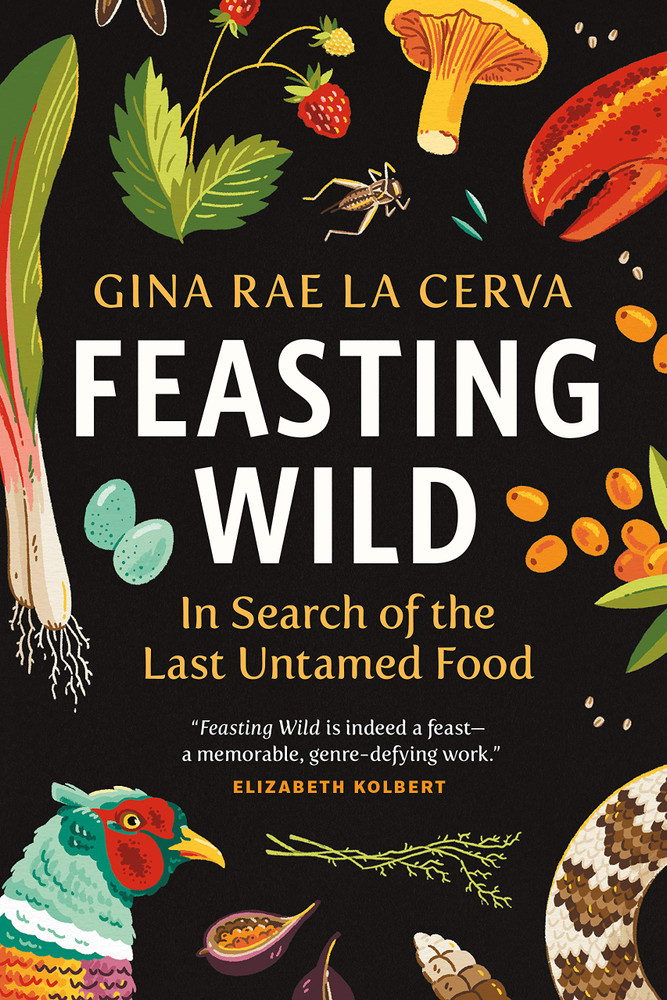 Feasting Wild: In Search of the Last Untamed Food Hardcover – May 26, 2020 by Gina Rae La Cerva  (Author)