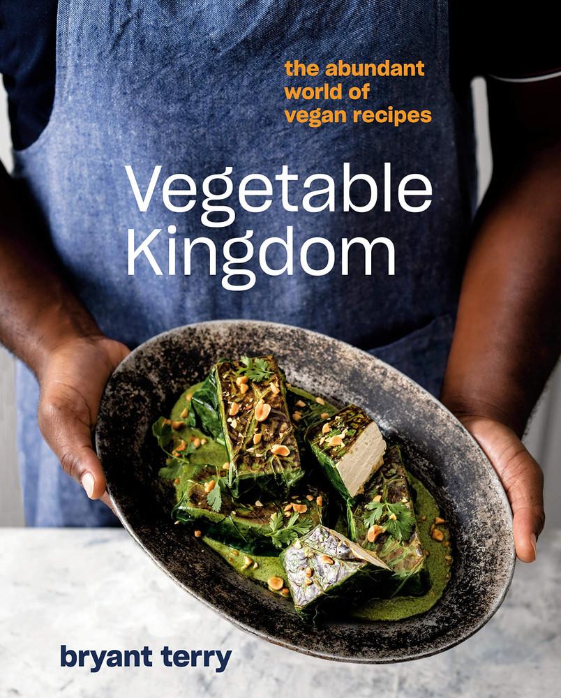 Vegetable Kingdom: The Abundant World of Vegan Recipes Hardcover – February 11, 2020 by Bryant Terry  (Author)