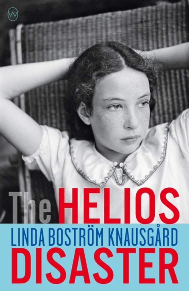 The Helios Disaster Paperback – April 7, 2020 by Linda Bostrom Knausgaard (Author), Rachel Willson-Broyles (Translator)