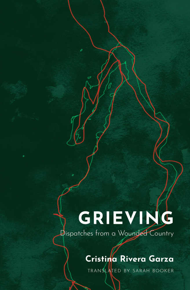 Grieving: Dispatches from a Wounded Country Paperback – October 6, 2020 by Cristina Rivera Garza  (Author), Sarah Booker (Translator)