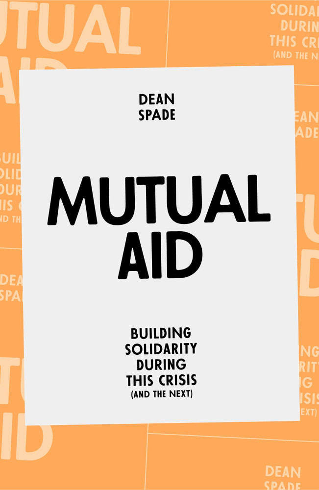 Mutual Aid: Building Solidarity During This Crisis (and the Next) Paperback – October 27, 2020 by Dean Spade  (Author)