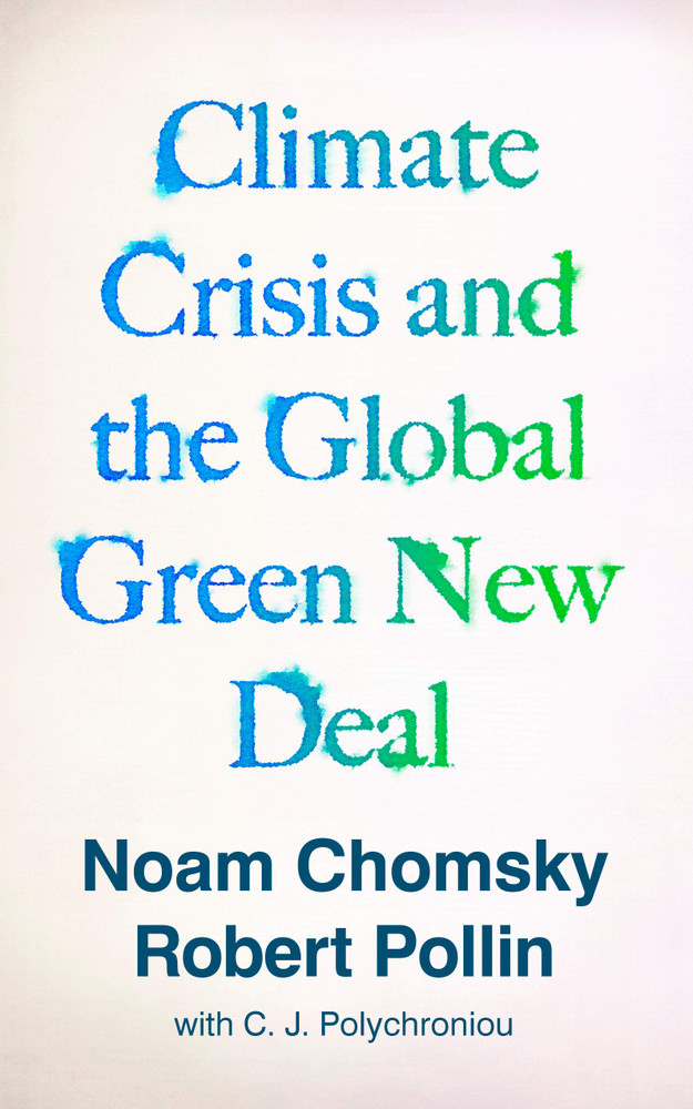 Climate Crisis and the Global Green New Deal: The Political Economy of Saving the Planet Paperback – September 22, 2020 by Noam Chomsky  (Author), Robert Pollin (Author), C.J. Polychroniou (Contributor)