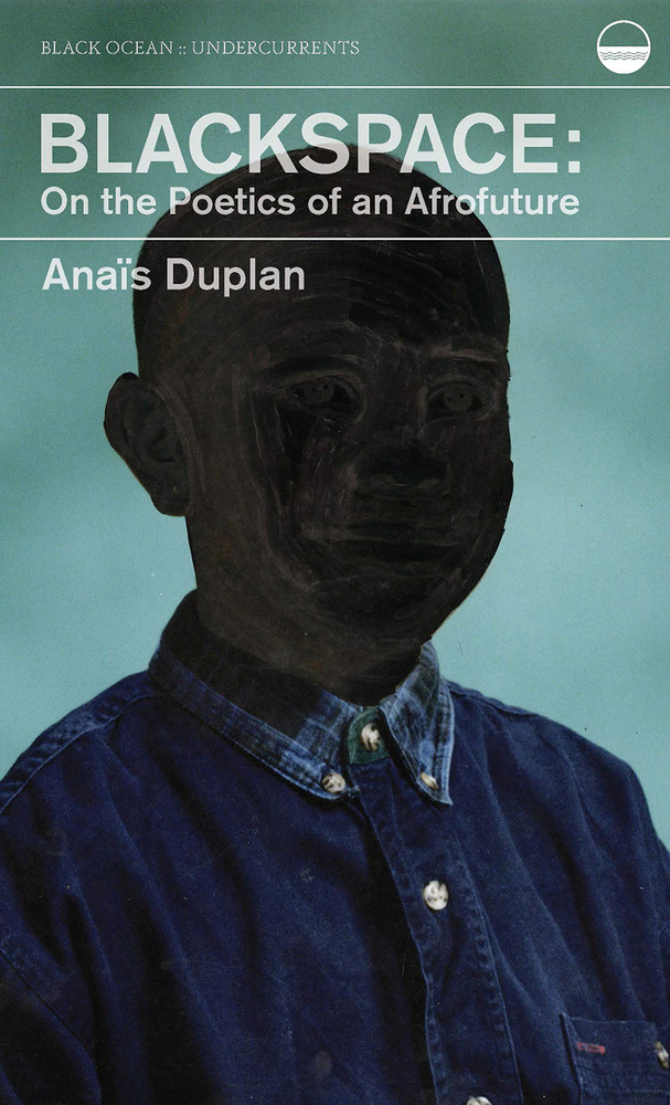 Blackspace: On the Poetics of an Afrofuture Paperback – September 8, 2020 by Anais Duplan (Author)