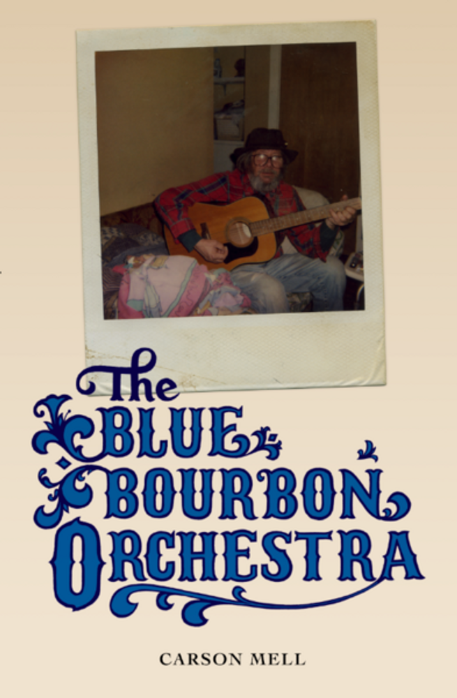 The Blue Bourbon Orchestra, a novel by Carson Mell.