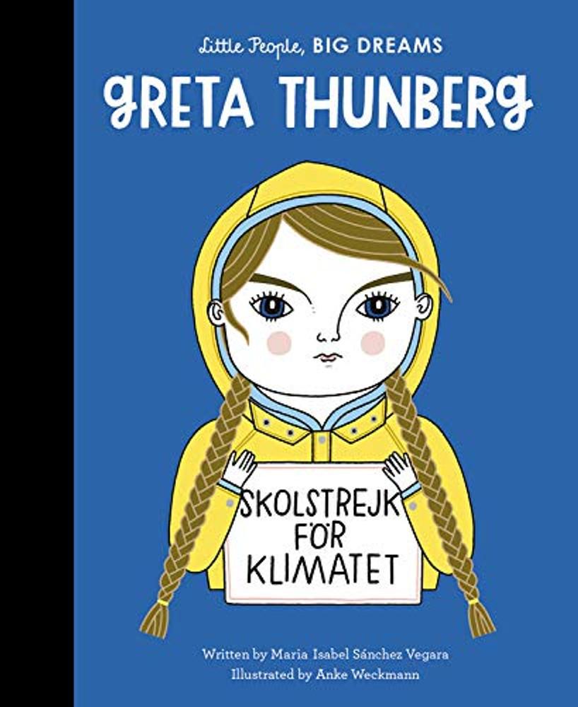 Greta Thunberg (Little People, BIG DREAMS, 40) Hardcover – Illustrated, May 26, 2020 by Maria Isabel Sanchez Vegara  (Author), Anke Weckmann (Illustrator)