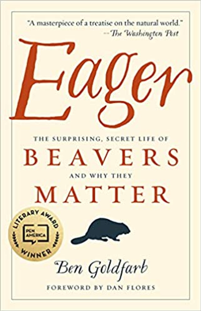 Eager: The Surprising, Secret Life of Beavers and Why They Matter Paperback – March 8, 2019 by Ben Goldfarb  (Author)
