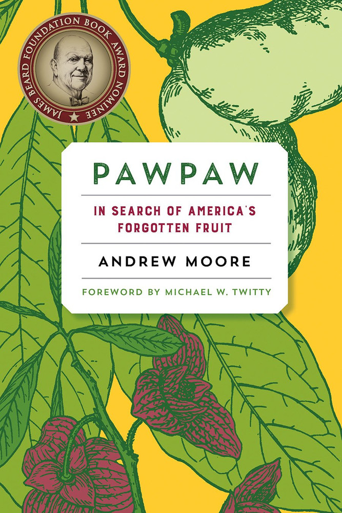Pawpaw: In Search of America's Forgotten Fruit Paperback – Illustrated, April 24, 2017 by Andrew Moore  (Author), Michael W. Twitty (Foreword)