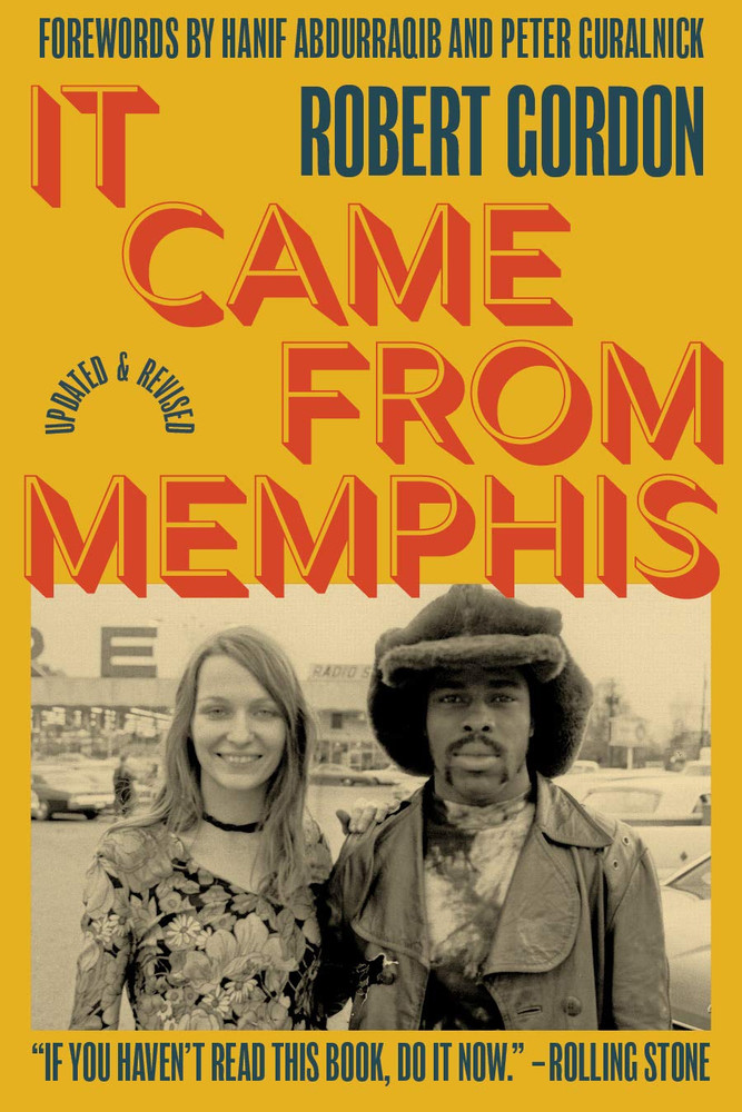 It Came From Memphis: Updated and Revised Paperback – November 10, 2020 by Robert Gordon  (Author), Peter Guralnick (Foreword), Hanif Abdurraqib (Foreword)