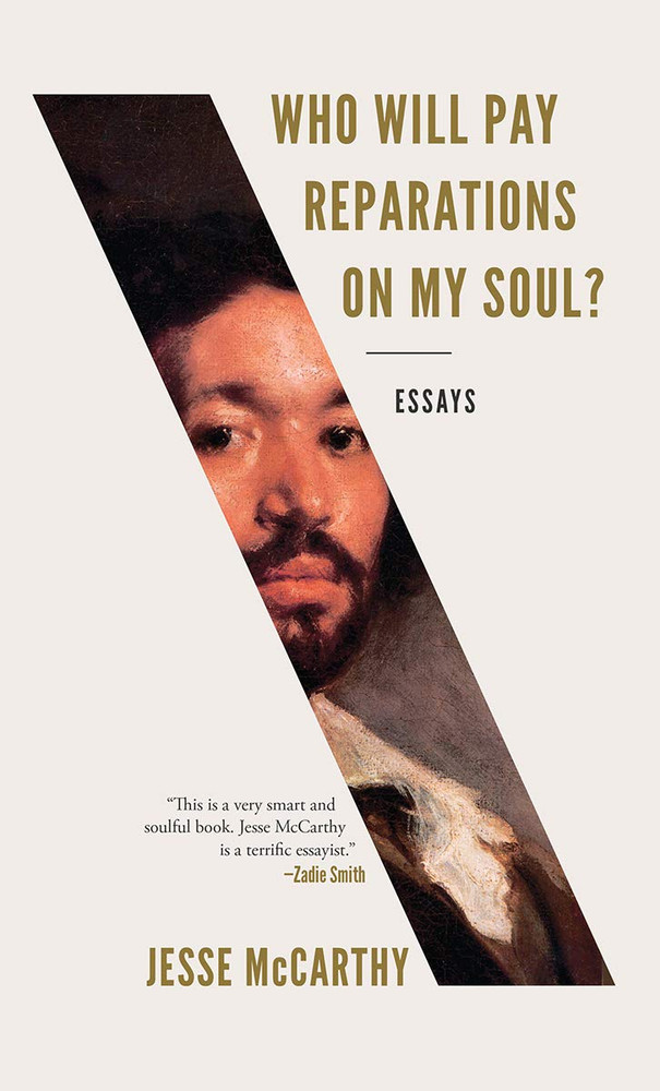 Who Will Pay Reparations on My Soul?: Essays Hardcover – March 30, 2021 by Jesse McCarthy (Author)