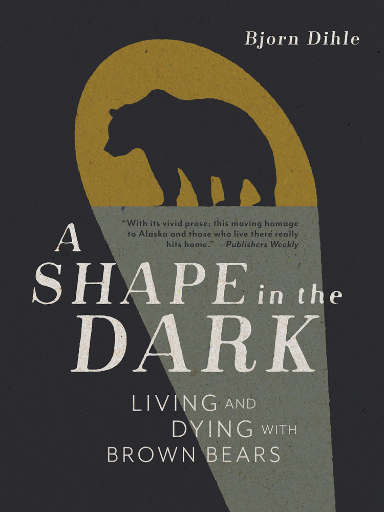 A Shape in the Dark: Living and Dying with Brown Bears Paperback – March 1, 2021 by Bjorn Dihle  (Author)