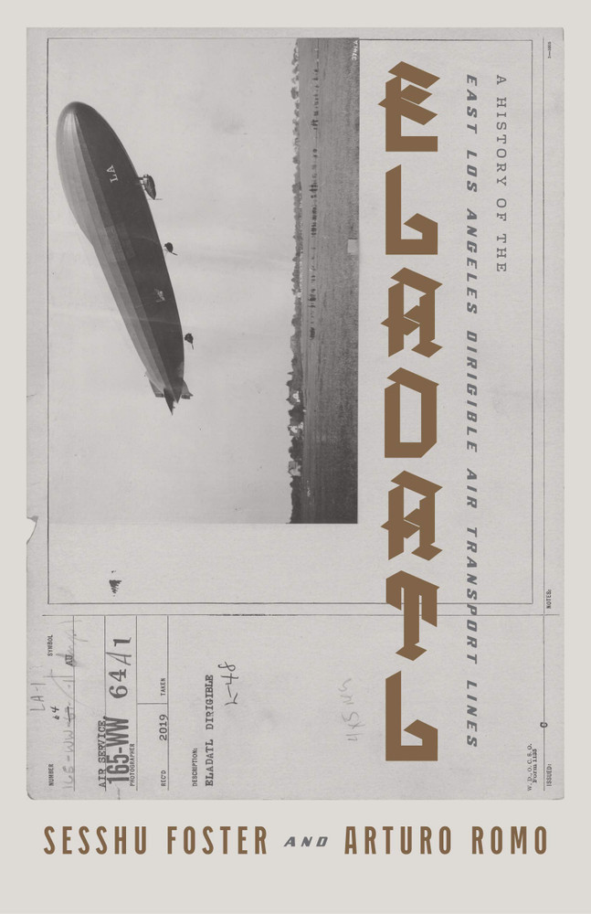 ELADATL: A History of the East Los Angeles Dirigible Air Transport Lines Paperback – April 6, 2021 by Sesshu Foster  (Author), Arturo Ernesto Romo (Author)