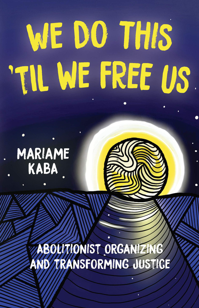 We Do This 'Til We Free Us: Abolitionist Organizing and Transforming Justice (Abolitionist Papers) Paperback – February 23, 2021 by Mariame Kaba  (Author), Tamara K. Nopper (Editor), Naomi Murakawa (Foreword)