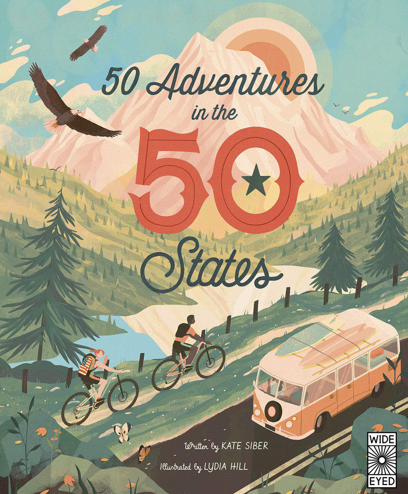 50 Adventures in the 50 States (The 50 States, 7) Hardcover – Illustrated, October 6, 2020 by Kate Siber  (Author), Lydia Hill (Illustrator)