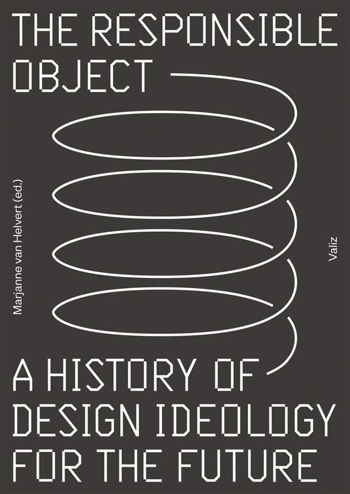 The Responsible Object: A History of Design Ideology for the Future Paperback – February 28, 2017 by Marjanne Van Helvert (Editor)