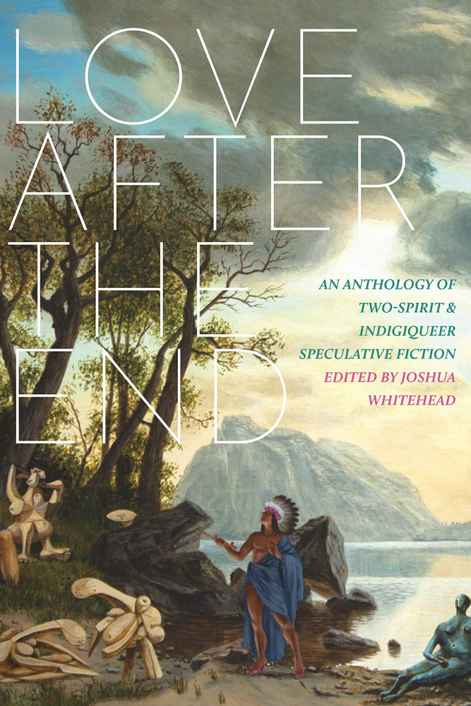 Love after the End: An Anthology of Two-Spirit and Indigiqueer Speculative Fiction Paperback – October 20, 2020 by Joshua Whitehead  (Editor)