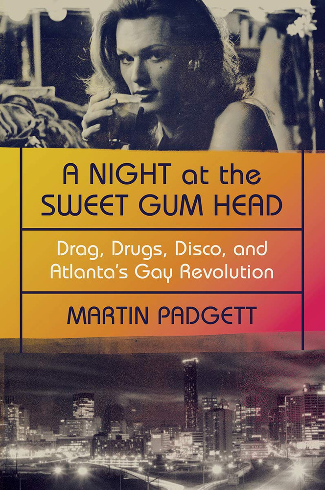 A Night at the Sweet Gum Head: Drag, Drugs, Disco, and Atlanta's Gay Revolution Paperback – June 1, 2021 by Martin Padgett (Author)