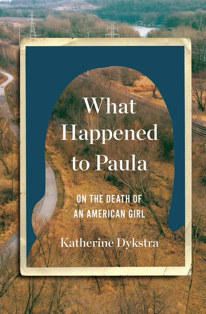 What Happened to Paula: On the Death of an American Girl Hardcover – June 15, 2021 by Katherine Dykstra  (Author)