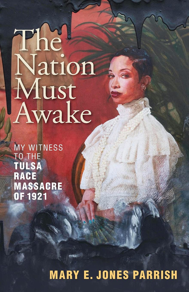 The Nation Must Awake: My Witness to the Tulsa Race Massacre of 1921 Paperback – May 25, 2021 by Mary E. Jones Parrish (Author), John Hope Franklin (Introduction), Scott Ellsworth (Introduction), Anneliese M. Bruner (Afterword), Ajamu Kojo (Cover Art)