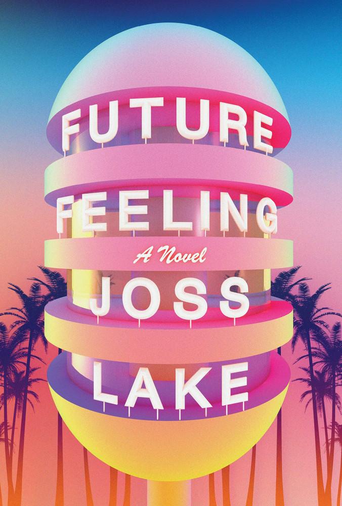 Future Feeling: A Novel Paperback – June 1, 2021 by Joss Lake  (Author)