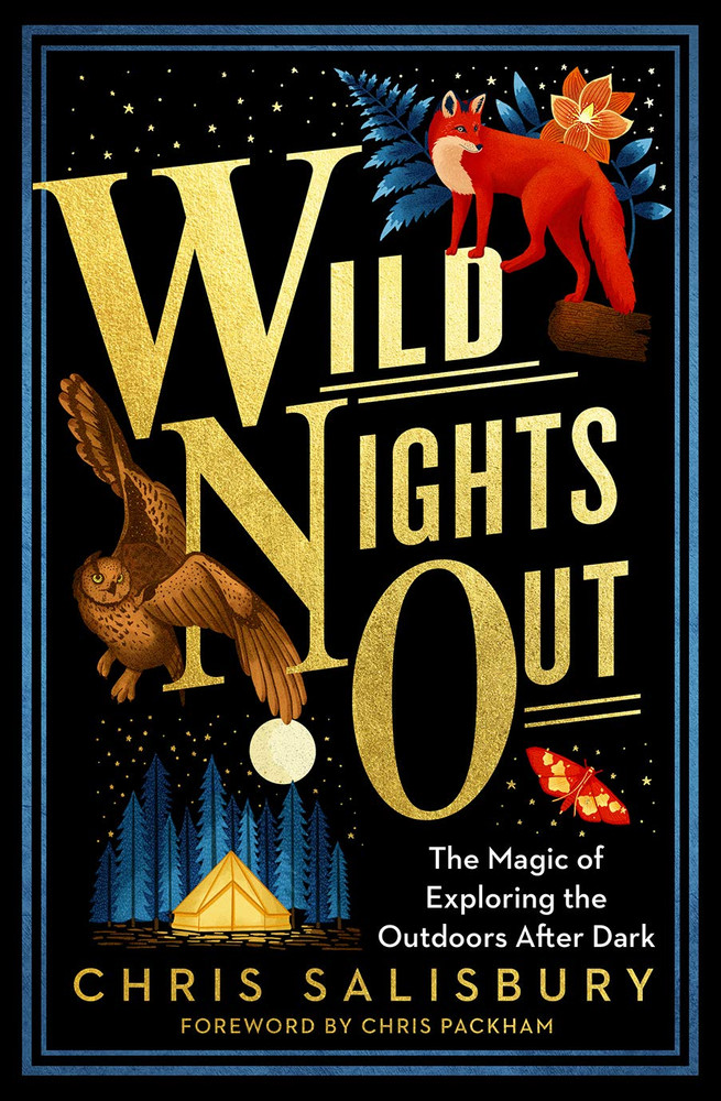 Wild Nights Out: The Magic of Exploring the Outdoors After Dark Paperback – June 3, 2021 by Chris Salisbury  (Author), Chris Packham (Foreword)