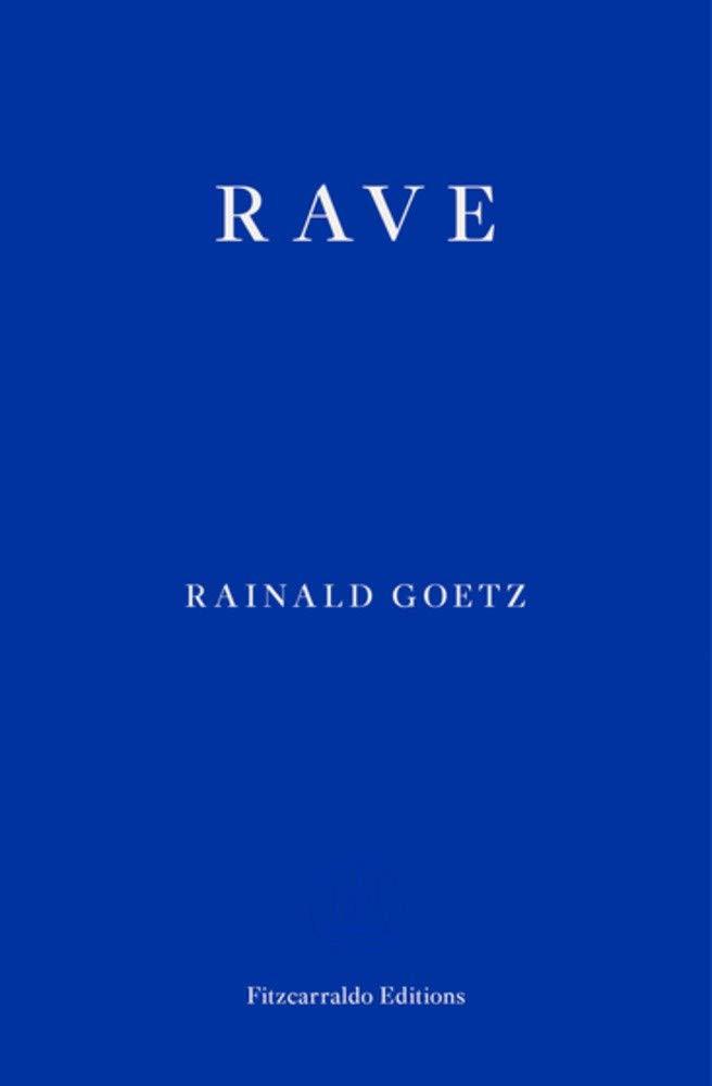 Rave Paperback – November 3, 2020 by Rainald Goetz  (Author), Adrian Nathan West (Translator)