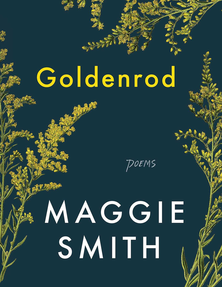 Goldenrod: Poems Hardcover – July 27, 2021 by Maggie Smith  (Author)