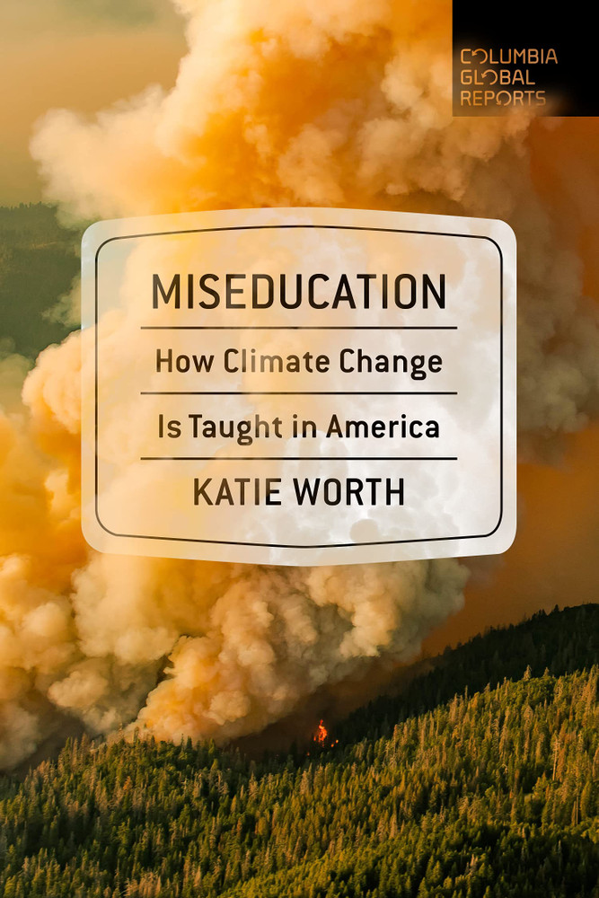 Miseducation: How Climate Change Is Taught in America Paperback – November 9, 2021 by Katie Worth  (Author)