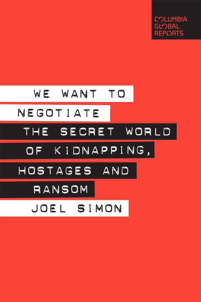 We Want to Negotiate: The Secret World of Kidnapping, Hostages and Ransom Paperback – January 22, 2019 by Joel Simon  (Author)
