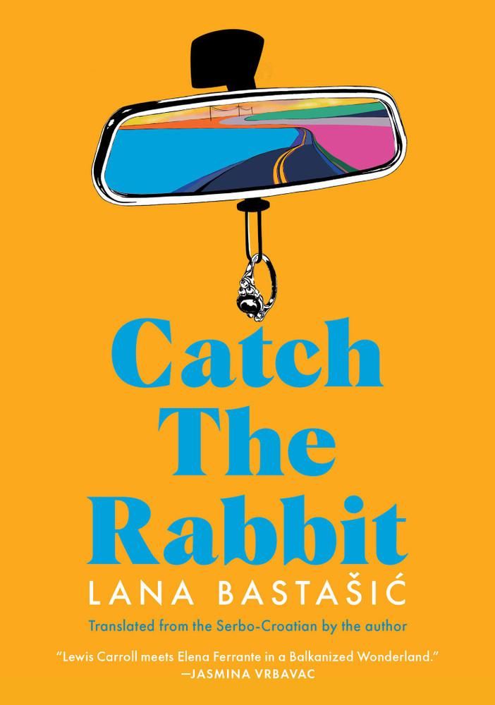 Catch the Rabbit Paperback – June 1, 2021 by Lana Bastašić  (Author)