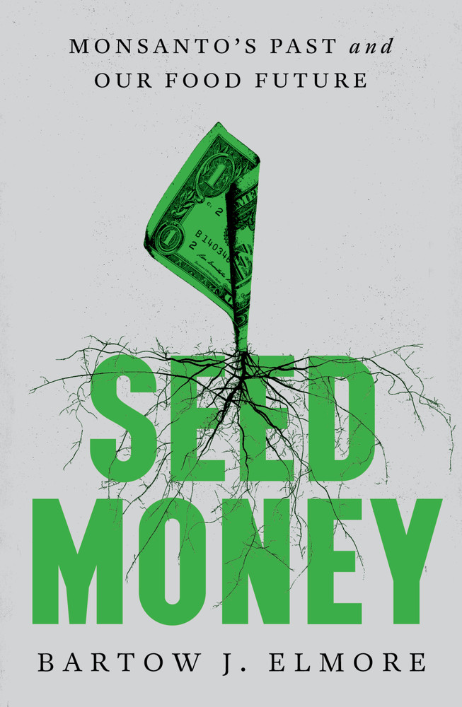 Seed Money: Monsanto's Past and Our Food Future Hardcover – October 12, 2021 by Bartow J. Elmore  (Author)