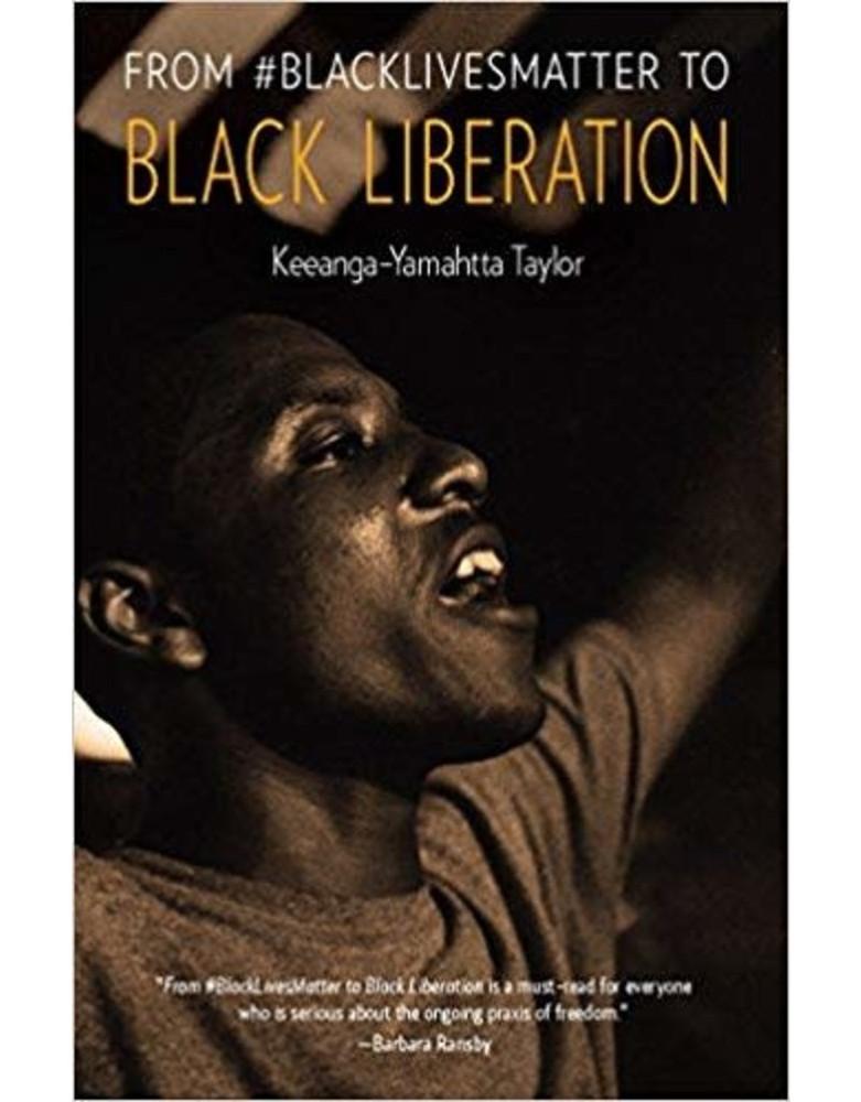 From #BlackLivesMatter to Black Liberation by Keeanga-Yamahtta Taylor