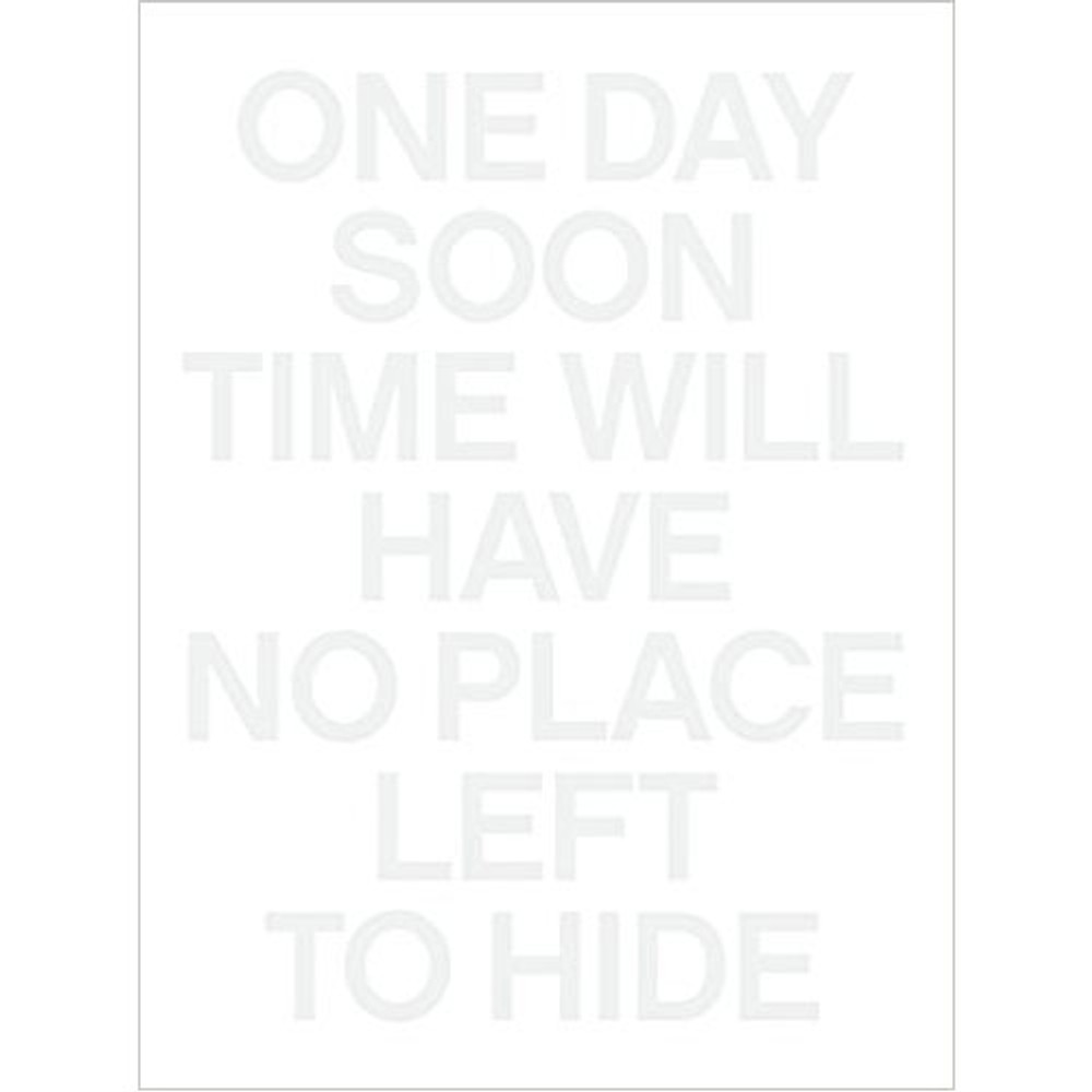 One Day Soon Time Will Have No Place Left to Hide