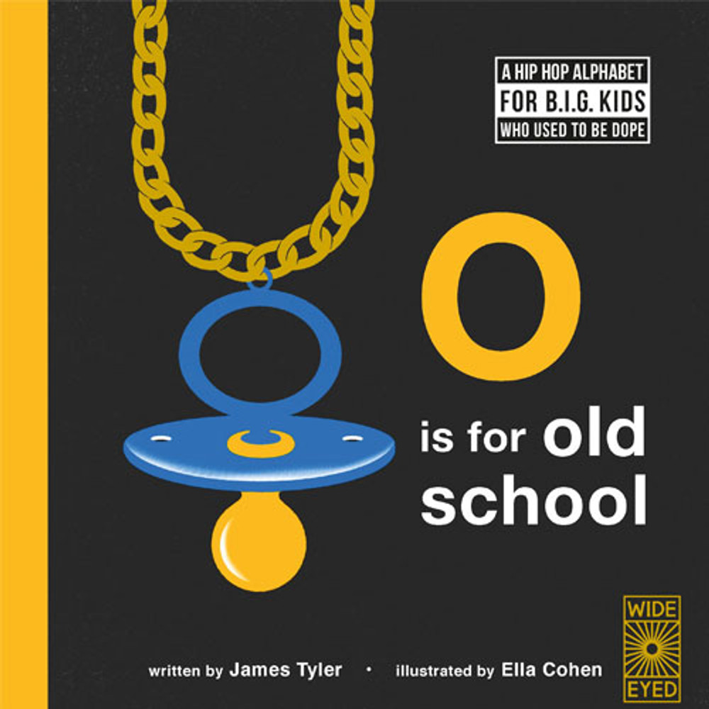 O Is for Old School: A Hip Hop Alphabet for B.I.G. Kids Who Used to Be Dope