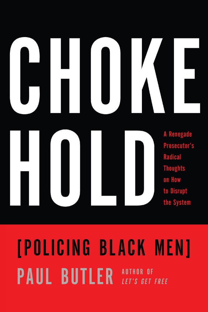 Chokehold: Policing Black Men Paperback by Paul Butler  (Author)