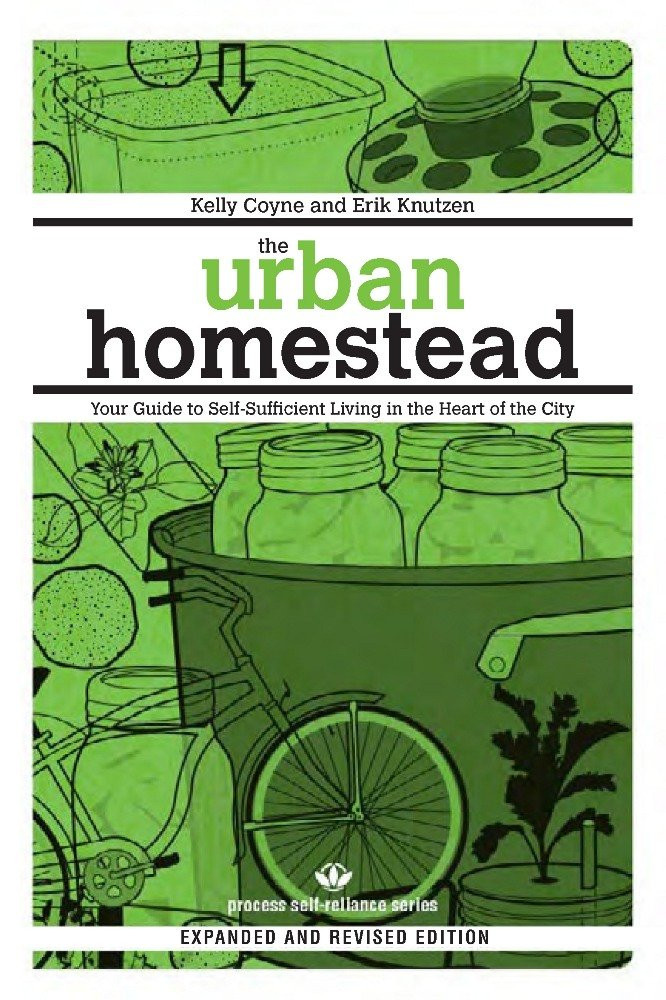 Urban Homestead: Your Guide to Self-Sufficient Living in the Heart of the City (Expanded, Revised)